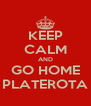 KEEP CALM AND GO HOME PLATEROTA - Personalised Poster A4 size