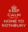 KEEP CALM AND GO HOME TO ROTHBURY - Personalised Poster A4 size