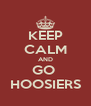 KEEP CALM AND GO  HOOSIERS - Personalised Poster A4 size