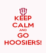 KEEP CALM AND GO HOOSIERS! - Personalised Poster A4 size