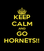 KEEP CALM AND GO HORNETS!! - Personalised Poster A4 size
