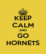 KEEP CALM AND GO HORNETS - Personalised Poster A4 size