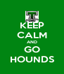 KEEP CALM AND GO HOUNDS - Personalised Poster A4 size