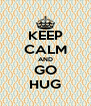 KEEP CALM AND GO  HUG  - Personalised Poster A4 size