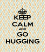 KEEP CALM AND  GO   HUGGING  - Personalised Poster A4 size