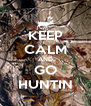 KEEP CALM AND GO HUNTIN - Personalised Poster A4 size