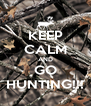 KEEP CALM AND GO HUNTING!!! - Personalised Poster A4 size