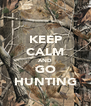 KEEP CALM AND GO HUNTING - Personalised Poster A4 size