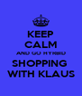 KEEP CALM AND GO HYRBID SHOPPING  WITH KLAUS - Personalised Poster A4 size