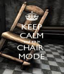 KEEP CALM and go in CHAIR  MODE - Personalised Poster A4 size