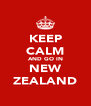 KEEP CALM AND GO IN NEW ZEALAND - Personalised Poster A4 size