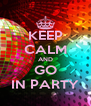 KEEP CALM AND GO IN PARTY - Personalised Poster A4 size