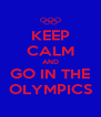 KEEP CALM AND GO IN THE OLYMPICS - Personalised Poster A4 size
