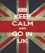 KEEP CALM AND GO IN UK - Personalised Poster A4 size