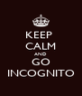 KEEP  CALM AND GO INCOGNITO - Personalised Poster A4 size