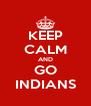KEEP CALM AND GO INDIANS - Personalised Poster A4 size