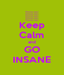 Keep Calm and GO INSANE - Personalised Poster A4 size
