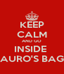 KEEP CALM AND GO INSIDE  AURO'S BAG - Personalised Poster A4 size