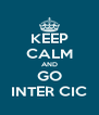 KEEP CALM AND GO INTER CIC - Personalised Poster A4 size