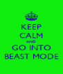 KEEP CALM AND GO INTO BEAST MODE - Personalised Poster A4 size