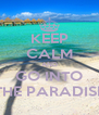 KEEP CALM AND GO INTO THE PARADISE - Personalised Poster A4 size
