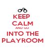 KEEP  CALM AND GO INTO THE PLAYROOM - Personalised Poster A4 size