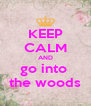 KEEP CALM AND go into  the woods - Personalised Poster A4 size