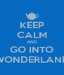 KEEP CALM AND GO INTO WONDERLAND - Personalised Poster A4 size