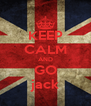 KEEP CALM AND GO jack - Personalised Poster A4 size