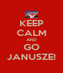 KEEP CALM AND GO JANUSZE! - Personalised Poster A4 size