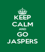 KEEP CALM AND GO JASPERS - Personalised Poster A4 size