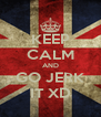 KEEP CALM AND GO JERK IT XD - Personalised Poster A4 size