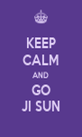 KEEP CALM AND GO JI SUN - Personalised Poster A4 size