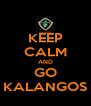 KEEP CALM AND GO KALANGOS - Personalised Poster A4 size