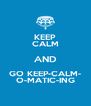 KEEP CALM AND GO KEEP-CALM- O-MATIC-ING - Personalised Poster A4 size