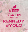 KEEP CALM AND GO KENNEDY #YOLO - Personalised Poster A4 size