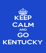 KEEP CALM AND GO KENTUCKY - Personalised Poster A4 size
