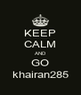 KEEP CALM AND GO khairan285 - Personalised Poster A4 size
