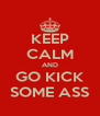 KEEP CALM AND GO KICK SOME ASS - Personalised Poster A4 size