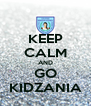 KEEP CALM AND GO KIDZANIA - Personalised Poster A4 size