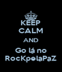 KEEP CALM AND Go lá no RocKpelaPaZ - Personalised Poster A4 size