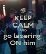 KEEP CALM AND go lasering  ON him - Personalised Poster A4 size