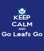 KEEP CALM AND Go Leafs Go  - Personalised Poster A4 size