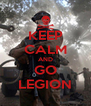 KEEP CALM AND GO LEGION - Personalised Poster A4 size