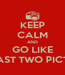 KEEP CALM AND GO LIKE MY LAST TWO PICTURES - Personalised Poster A4 size