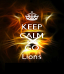 KEEP CALM AND GO Lions - Personalised Poster A4 size