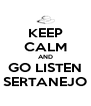 KEEP CALM AND GO LISTEN SERTANEJO - Personalised Poster A4 size