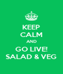 KEEP CALM AND GO LIVE! SALAD & VEG - Personalised Poster A4 size