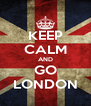 KEEP CALM AND GO LONDON - Personalised Poster A4 size