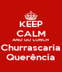 KEEP CALM AND GO LUNCH Churrascaria Querência - Personalised Poster A4 size